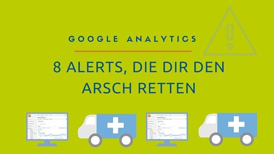 Google Analytics: 8 Alerts, die dir den Arsch retten