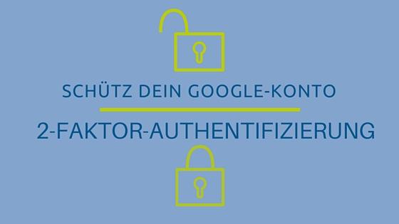 Schütz Dein Google-Konto: mit 2-Faktor-Authentifizierung