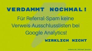 Verdammt nochmal: Für Referral-Spam keine Verweis-Ausschusslisten bei Google Analytics