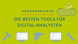 Die besten Tools für Digital-Analysten