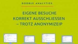 Google Analytics: Eigene Besuche korrekt ausschließen – trotz anonymizeIP