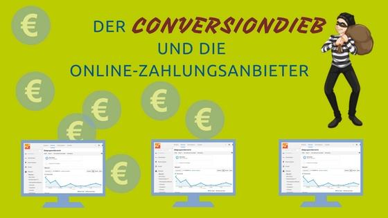Der Conversiondieb und die Online-Zahlungsanbieter