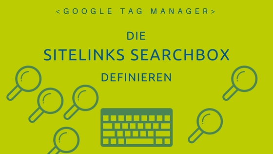 Google Tag Manager: Sitelinks Searchbox definieren