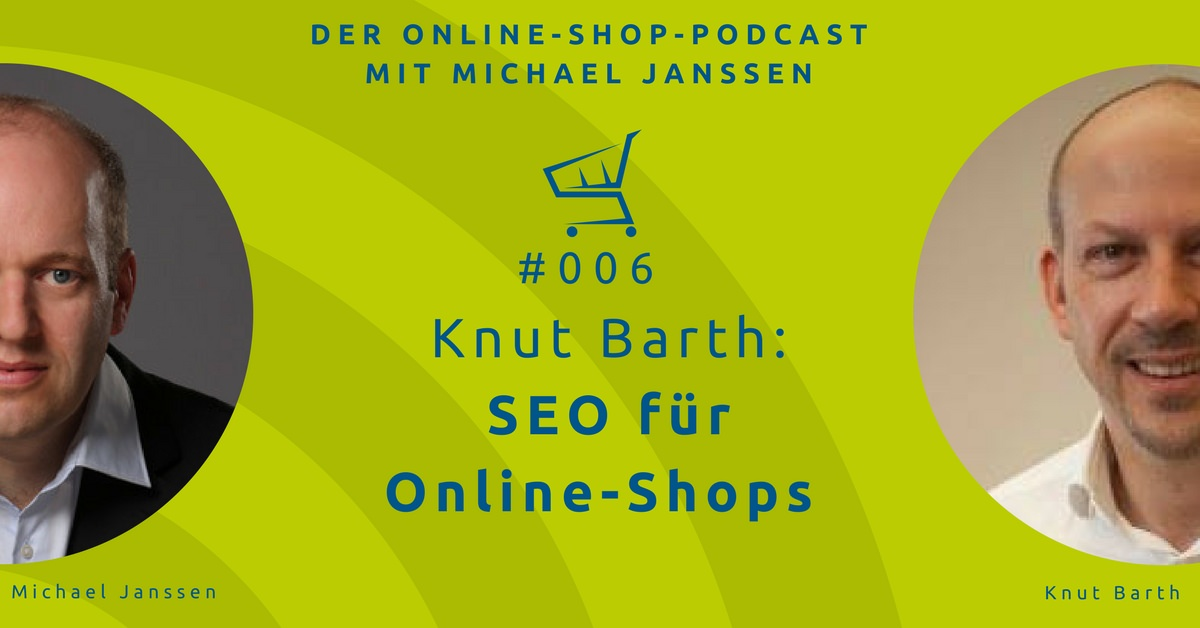 Knut Barth: SEO für Online-Shops. Der Online-Shop-Podcast mit Michael Janssen