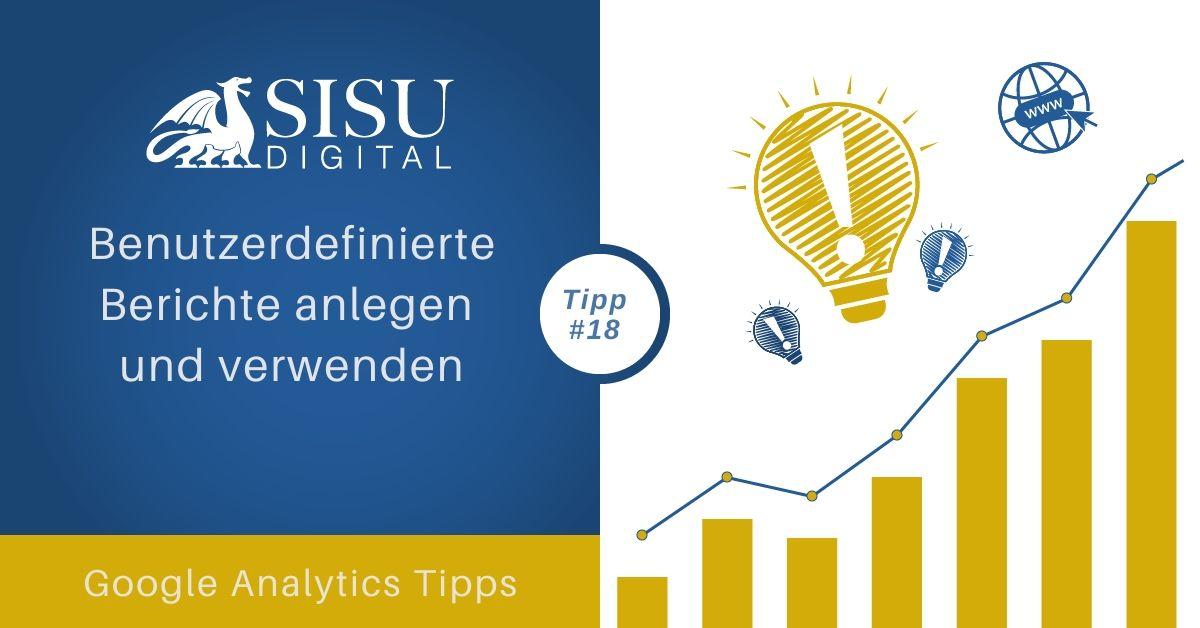 Google Analytics Tipp 18: Eigene, benutzerdefinierte Berichte anlegen und verwenden